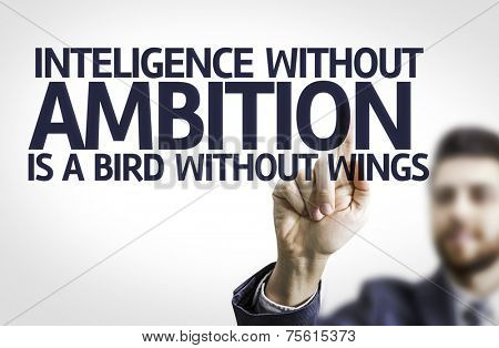 Business man pointing to transparent board with text: Intelligence With our Ambition is a Bird without Wings