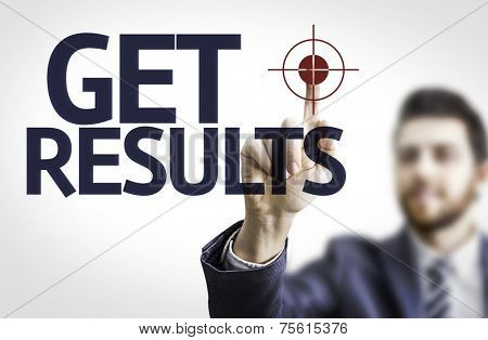 Business man pointing to transparent board with text: Get Results