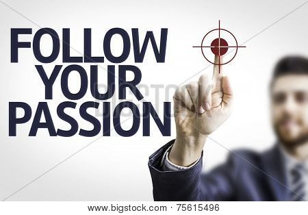 Business man pointing to transparent board with text: Follow your Passion