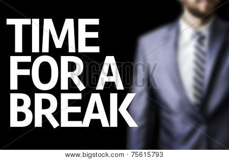 Time For a Break written on a board with a business man on background