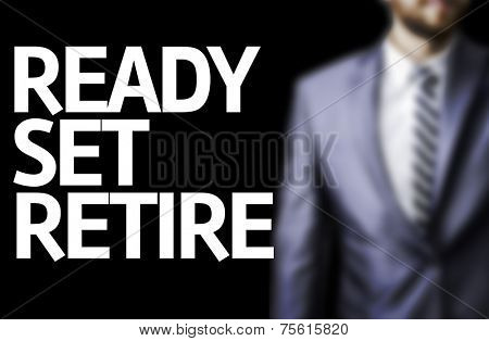 Ready Set Retire written on a board with a business man on background