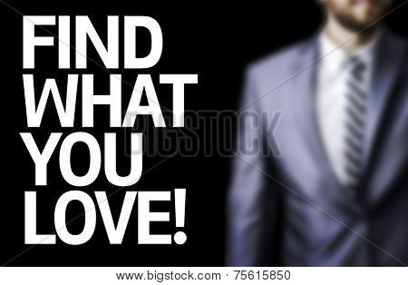 Find What You Love written on a board with a business man on background