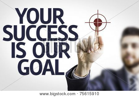 Business man pointing to transparent board with text: Your Success Is Our Goal