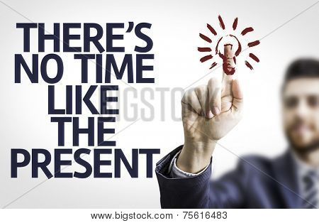 Business man pointing to transparent board with text: There's no Time Like the Present