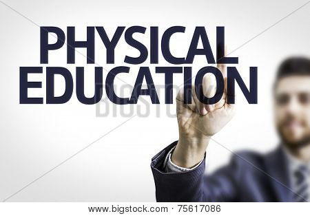 Business man pointing to transparent board with text: Physical Education