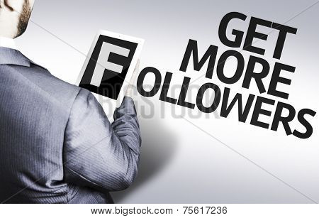 Business man with the text Get More Followers in a concept image