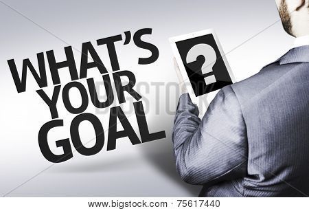 Business man with the text What's your Goal? in a concept image
