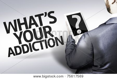 Business man with the text What's your Addiction? in a concept image