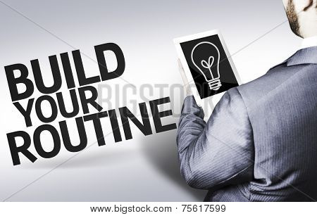 Business man with the text Build your Routine in a concept image