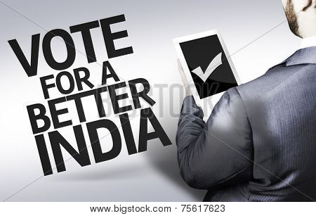Business man with the text Vote for a Better India in a concept image