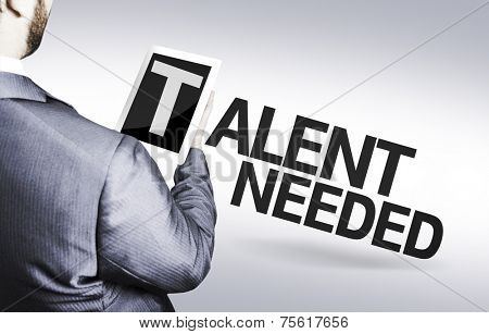 Business man with the text Talent Needed in a concept image