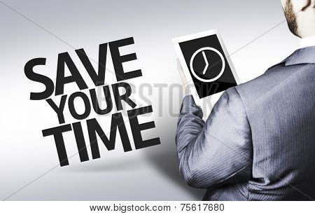 Business man with the text Save your Time in a concept image