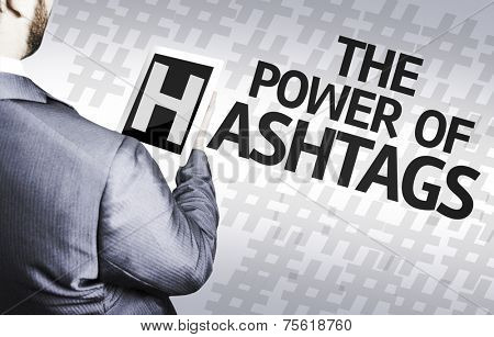 Business man with the text The Power of Hashtags in a concept image
