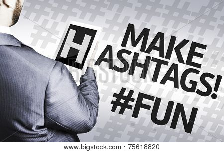 Business man with the text Make Hashtags #fun in a concept image