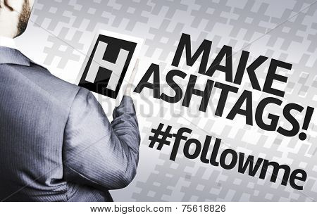 Business man with the text Make Hashtags #followme in a concept image