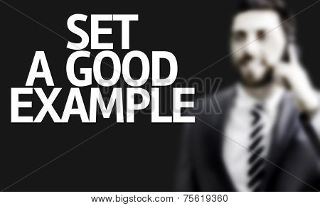 Business man with the text Set a Good Example in a concept image