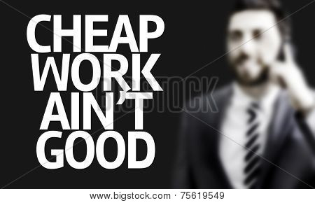 Business man with the text Cheap Work Aint Good in a concept image