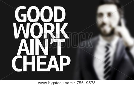 Business man with the text Good Work Aint Cheap in a concept image