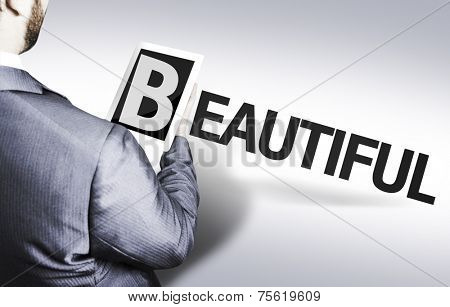 Business man with the text Beautiful in a concept image