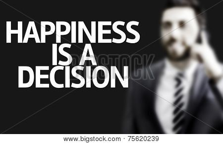 Business man with the text Happiness Is a Decision in a concept image