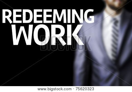 Business man with the text Redeeming Work in a concept image
