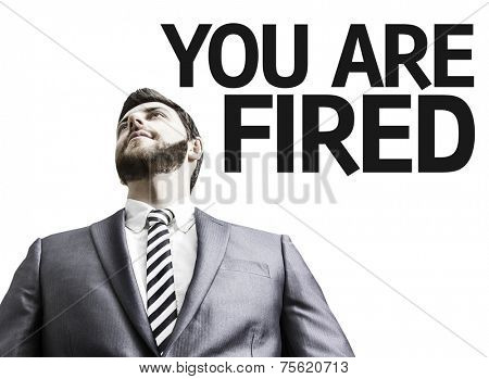 Business man with the text You Are Fired in a concept image