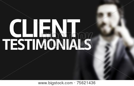 Business man with the text Client Testimonials in a concept image