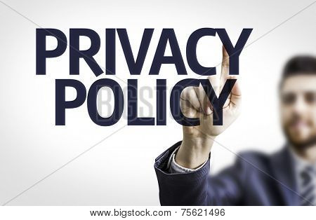 Business man pointing to transparent board with text: Privacy Policy