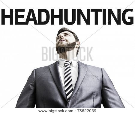 Business man with the text Headhunting in a concept image