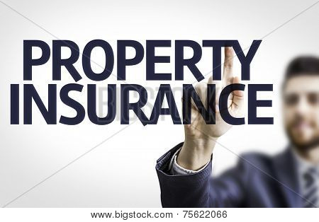 Business man pointing to transparent board with text: Property Insurance