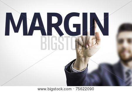 Business man pointing to transparent board with text: Margin