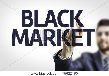 Business man pointing to transparent board with text: Black Market