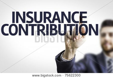Business man pointing to transparent board with text: Insurance Contribution