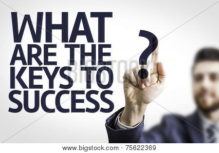 Business man pointing to transparent board with text: What Are The Keys to Success?