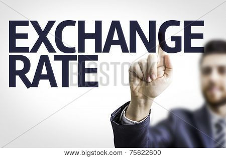 Business man pointing to transparent board with text: Exchange Rate