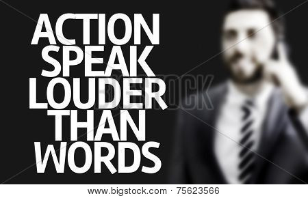 Business man with the text Action Speak Louder Than Words in a concept image