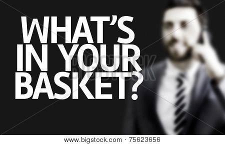 Business man with the text Whats in your Basket? in a concept image
