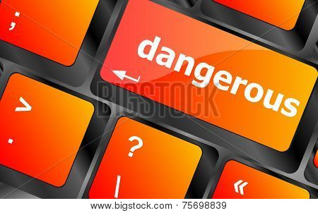 Dangerous Word On Computer Key. Security Concept