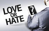 picture of hate  - Business man with the text Love or Hate - JPG