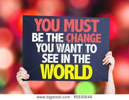You Must Be The Change You Want To See In The World card with bokeh background
