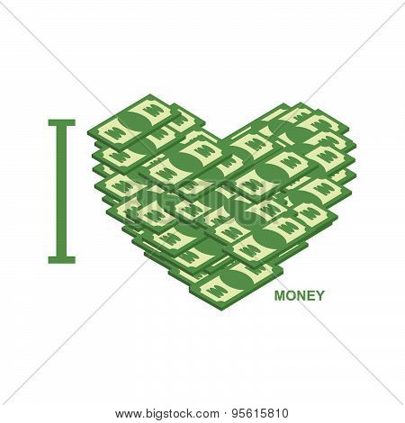 I love money. Symbol of heart of dollars. Illustration of cash to attract profits and wealth. Vector