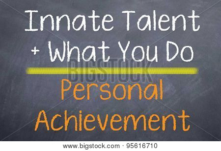 Talent and Actions = Achievement
