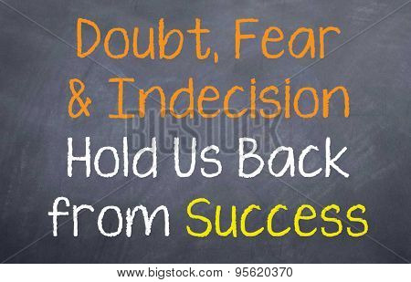 Doubt, Fear and Indecision
