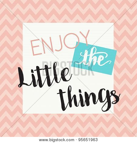 Enjoy the little things - motivational quote