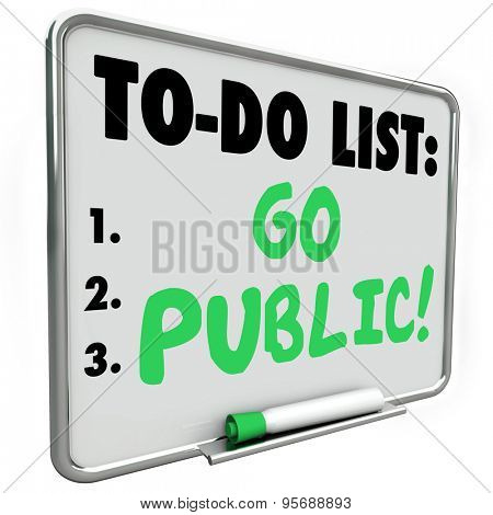 Go Public make initial stock offering or IPO to raise money or funds for your new company, business or startup venture