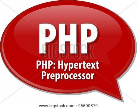 Speech bubble illustration of information technology acronym abbreviation term definition PHP Hypertext Preprocessor