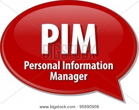 Speech bubble illustration of information technology acronym abbreviation term definition PIM Personal Information Manager