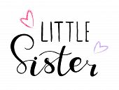 Little Sister. Lettering For Babies Clothes, Design For T-shirts, Onesie And Nursery Decorations (ba poster