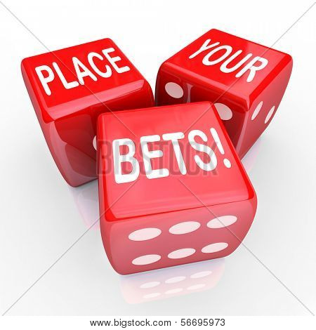 The words Place Your Bets on three red dice to illustrate predicting the future and betting on a certain outcome in gambling, career or life