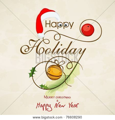 Greeting or invitation card design decorated with stylish text, Santa cap and X-mas ball for Happy Holiday, Merry Christmas and Happy New Year celebrations.